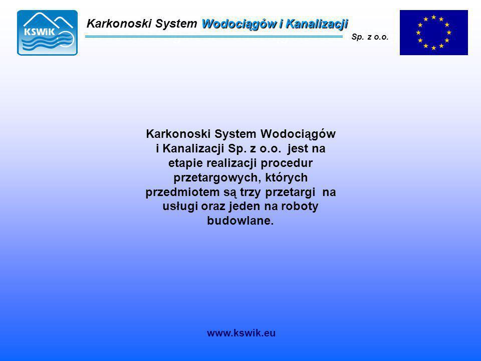 Karkonoski System Wodociągów i Kanalizacji Sp. z o.o. Karkonoski System Wodociągów i Kanalizacji Sp. z o.o. jest na etapie realizacji procedur przetar
