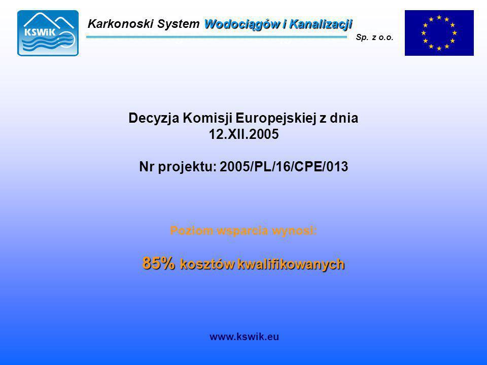 Karkonoski System Wodociągów i Kanalizacji Sp. z o.o. Decyzja Komisji Europejskiej z dnia 12.XII.2005 Nr projektu: 2005/PL/16/CPE/013 Poziom wsparcia