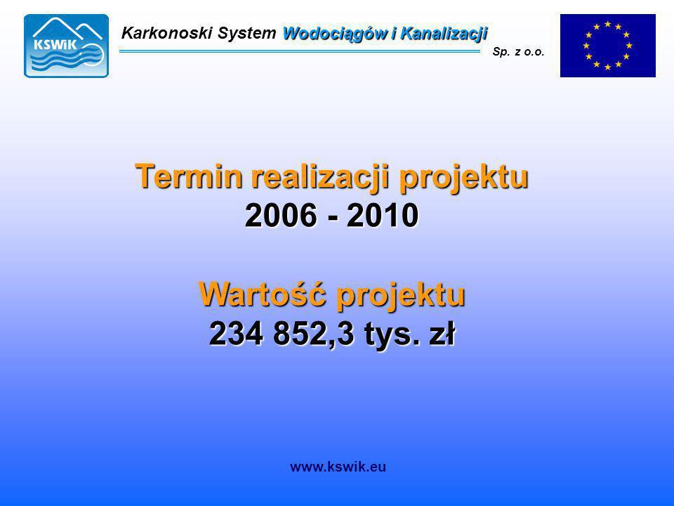 Termin realizacji projektu 2006 - 2010 Wartość projektu 234 852,3 tys. zł Karkonoski System Wodociągów i Kanalizacji Sp. z o.o. www.kswik.eu