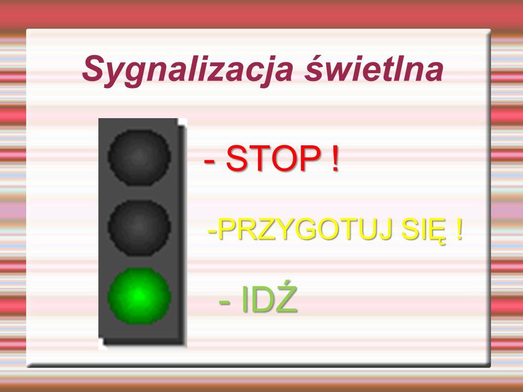 Sygnalizacja świetlna - STOP ! - IDŹ -PRZYGOTUJ SIĘ !