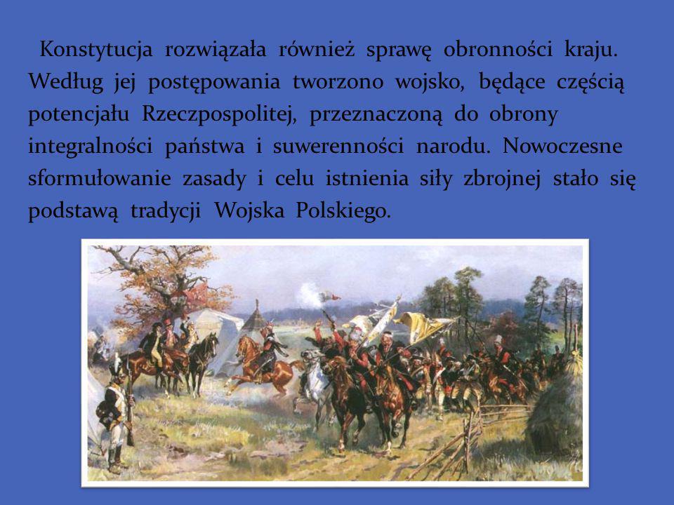 Konstytucja rozwiązała również sprawę obronności kraju. Według jej postępowania tworzono wojsko, będące częścią potencjału Rzeczpospolitej, przeznaczo