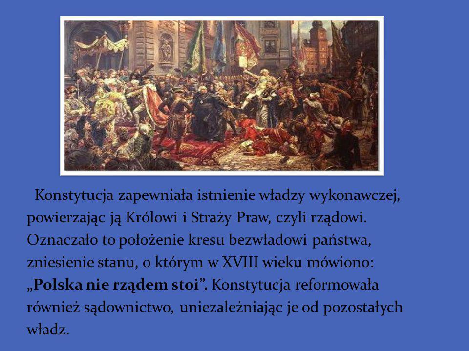 Konstytucja zapewniała istnienie władzy wykonawczej, powierzając ją Królowi i Straży Praw, czyli rządowi. Oznaczało to położenie kresu bezwładowi pańs
