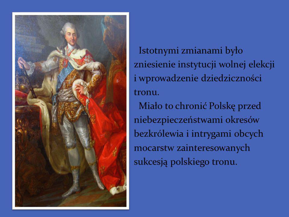 Istotnymi zmianami było zniesienie instytucji wolnej elekcji i wprowadzenie dziedziczności tronu. Miało to chronić Polskę przed niebezpieczeństwami ok