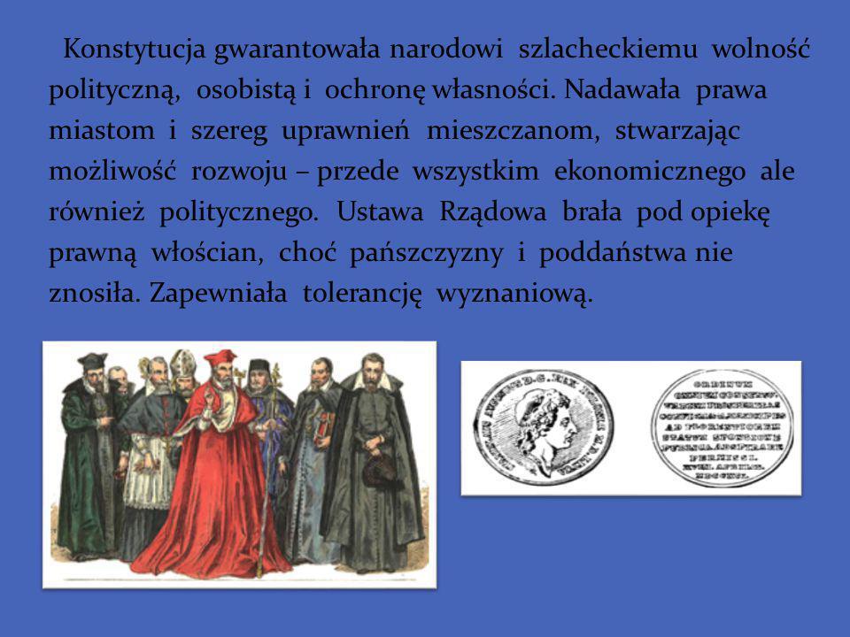 Konstytucja gwarantowała narodowi szlacheckiemu wolność polityczną, osobistą i ochronę własności. Nadawała prawa miastom i szereg uprawnień mieszczano