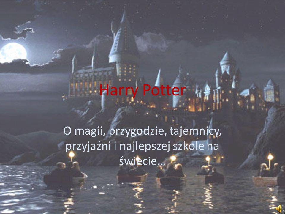 Harry Potter O magii, przygodzie, tajemnicy, przyjaźni i najlepszej szkole na świecie…