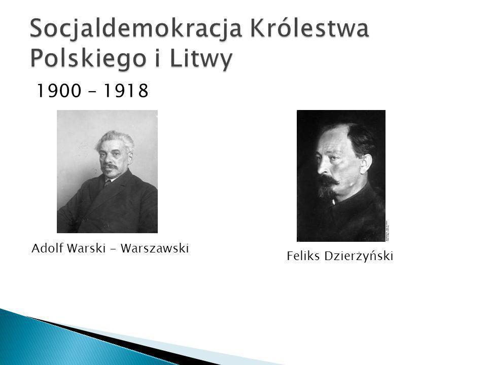 1900 – 1918 Adolf Warski - Warszawski Feliks Dzierżyński