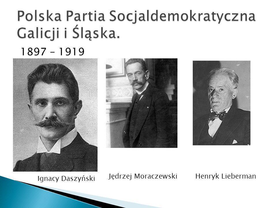 1897 – 1919 Ignacy Daszyński Jędrzej MoraczewskiHenryk Lieberman
