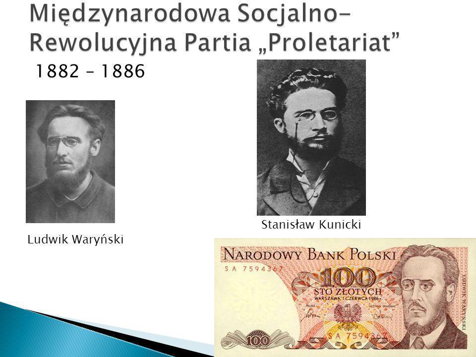 1882 – 1886 Ludwik Waryński Stanisław Kunicki
