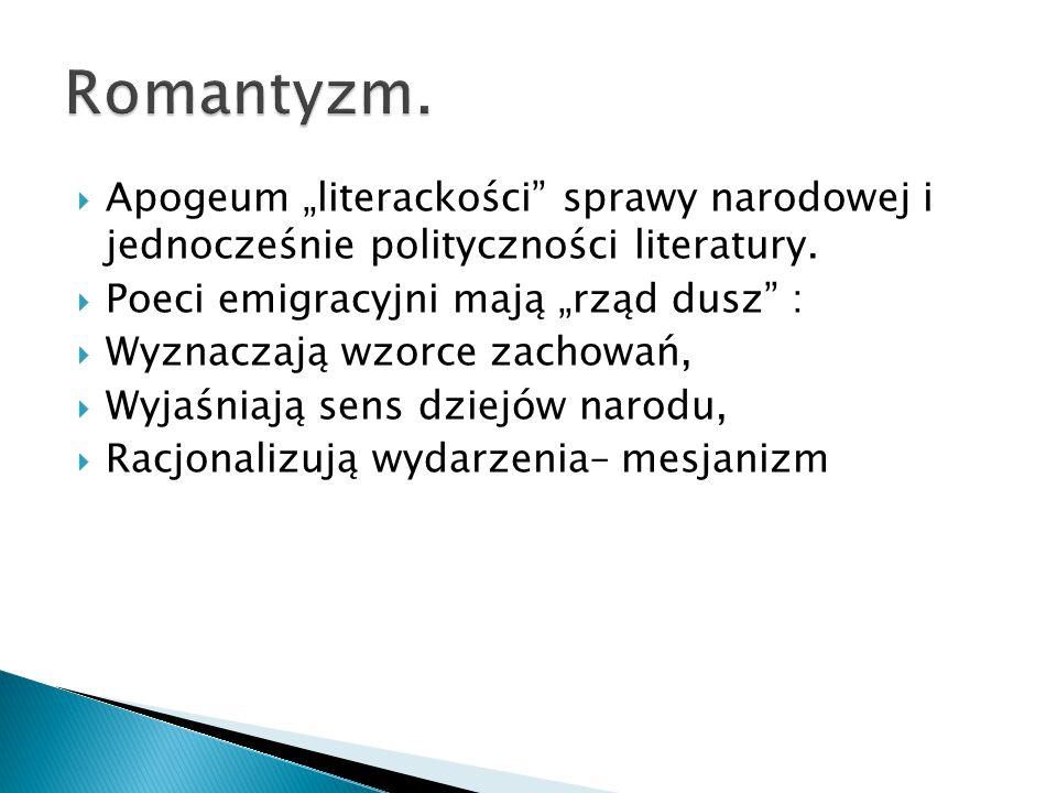 """ Apogeum """"literackości sprawy narodowej i jednocześnie polityczności literatury."""