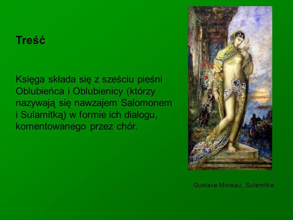 Gustave Moreau, Sulamitka Treść Księga składa się z sześciu pieśni Oblubieńca i Oblubienicy (którzy nazywają się nawzajem Salomonem i Sulamitką) w formie ich dialogu, komentowanego przez chór.
