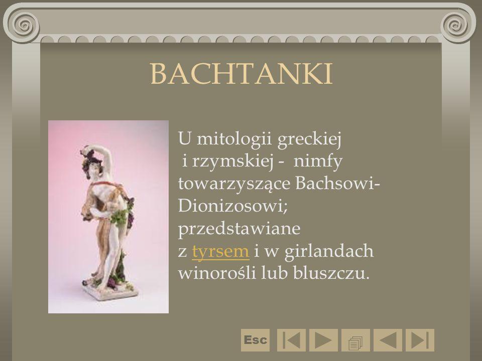BACHTANKI U mitologii greckiej i rzymskiej - nimfy towarzyszące Bachsowi- Dionizosowi; przedstawiane z tyrsem i w girlandach winorośli lub bluszczu.ty