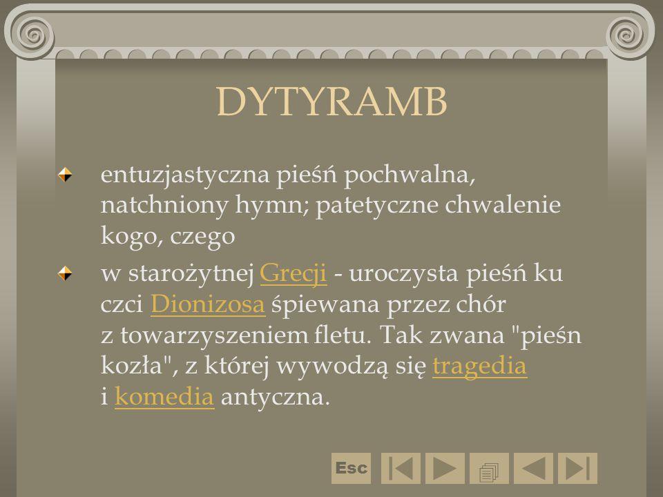 DYTYRAMB entuzjastyczna pieśń pochwalna, natchniony hymn; patetyczne chwalenie kogo, czego w starożytnej Grecji - uroczysta pieśń ku czci Dionizosa śp
