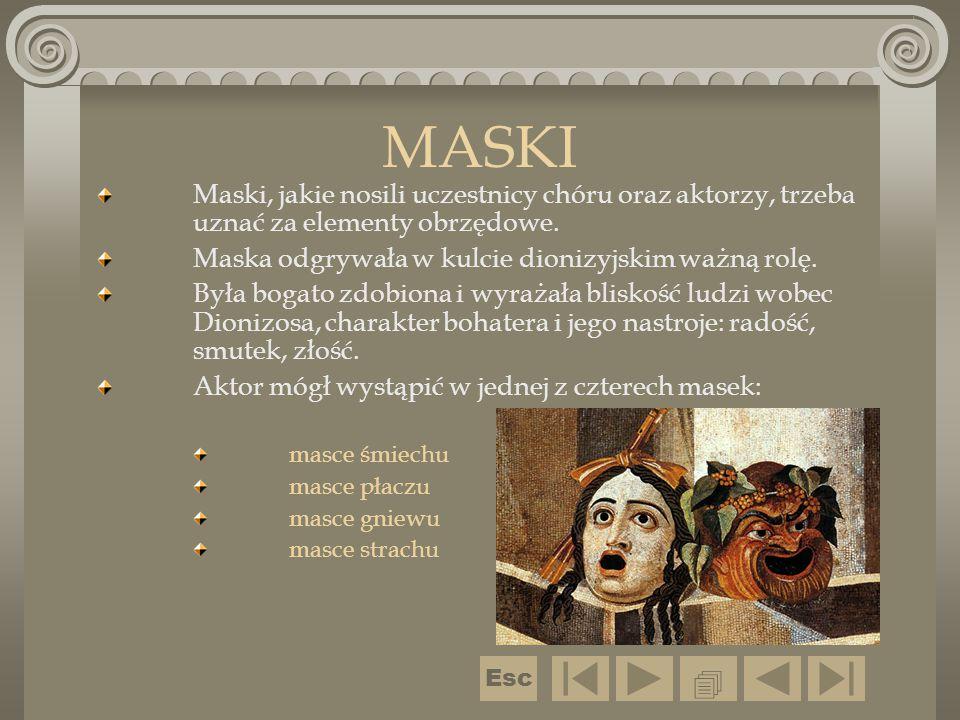 MASKI Maski, jakie nosili uczestnicy chóru oraz aktorzy, trzeba uznać za elementy obrzędowe. Maska odgrywała w kulcie dionizyjskim ważną rolę. Była bo