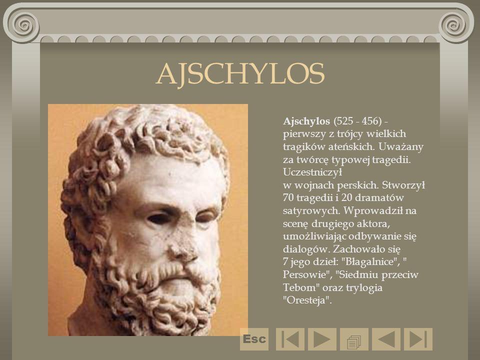 AJSCHYLOS Ajschylos (525 - 456) - pierwszy z trójcy wielkich tragików ateńskich. Uważany za twórcę typowej tragedii. Uczestniczył w wojnach perskich.
