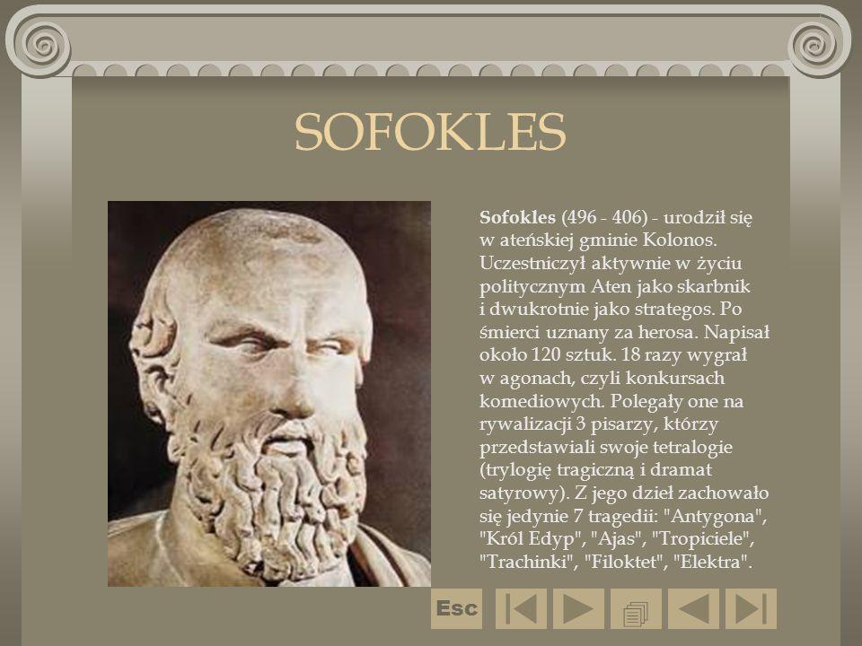 SOFOKLES Sofokles (496 - 406) - urodził się w ateńskiej gminie Kolonos. Uczestniczył aktywnie w życiu politycznym Aten jako skarbnik i dwukrotnie jako