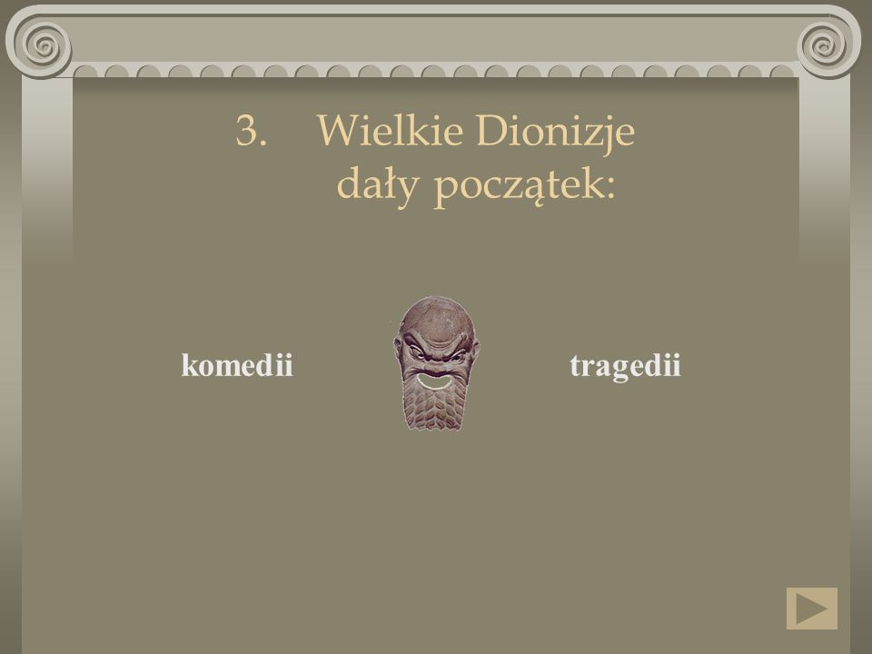 3.Wielkie Dionizje dały początek: tragedii komedii