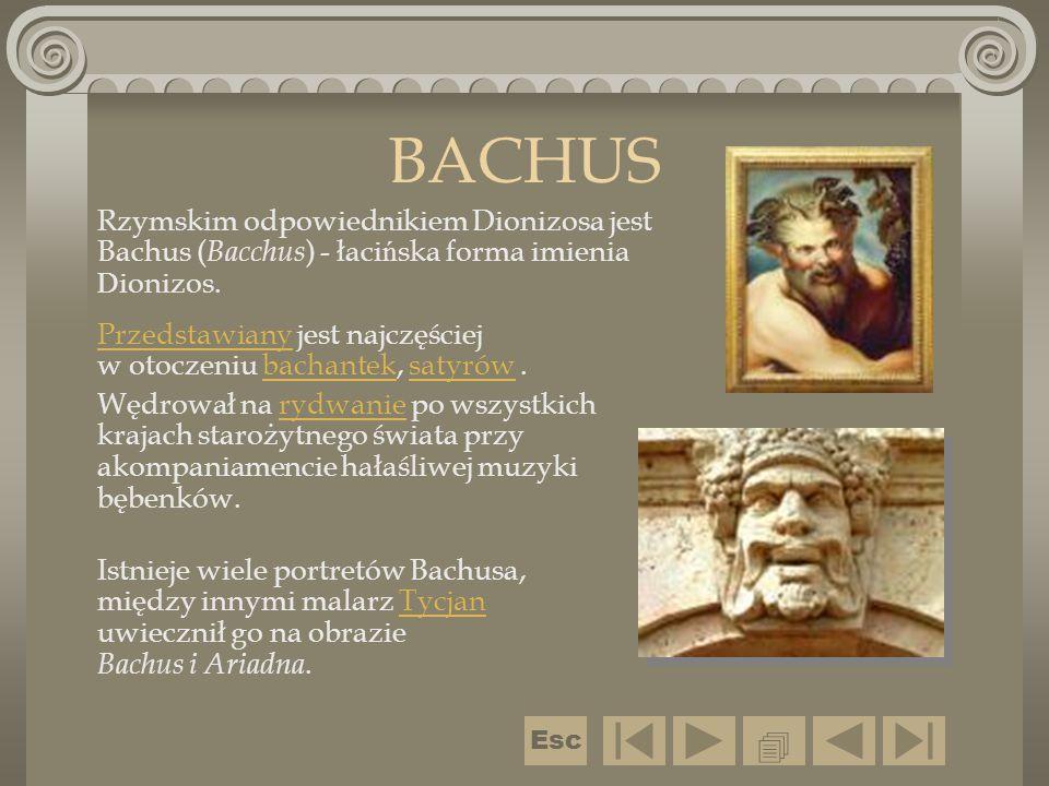 BACHUS  Esc Istnieje wiele portretów Bachusa, między innymi malarz Tycjan uwiecznił go na obrazie Bachus i Ariadna.Tycjan Rzymskim odpowiednikiem Dio