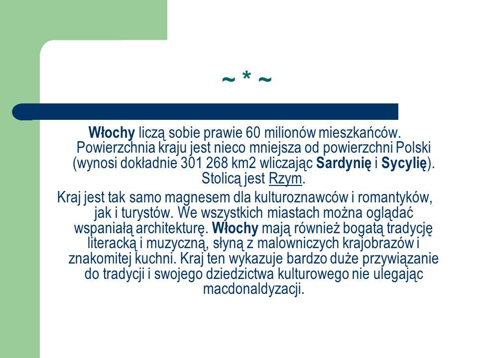 ~ * ~ Włochy liczą sobie prawie 60 milionów mieszkańców. Powierzchnia kraju jest nieco mniejsza od powierzchni Polski (wynosi dokładnie 301 268 km2 wl