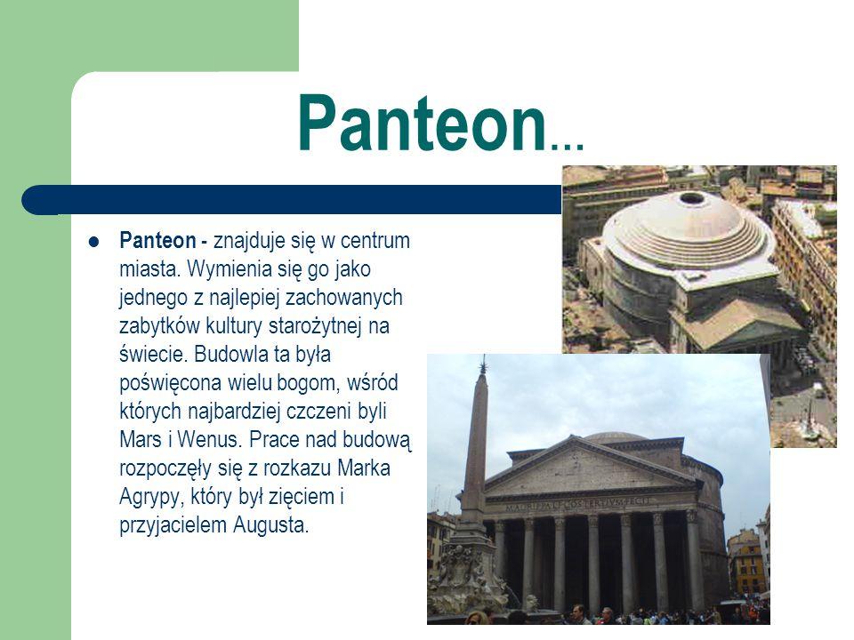 Panteon … Panteon - znajduje się w centrum miasta. Wymienia się go jako jednego z najlepiej zachowanych zabytków kultury starożytnej na świecie. Budow
