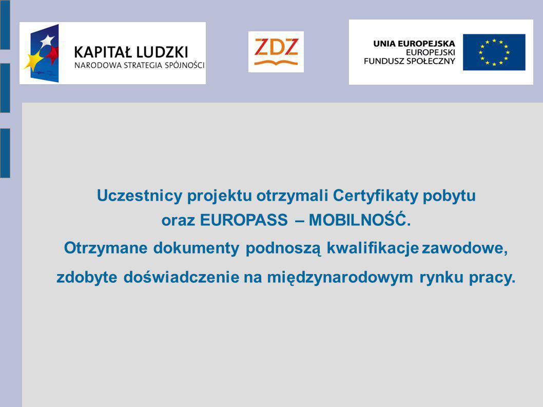 Uczestnicy projektu otrzymali Certyfikaty pobytu oraz EUROPASS – MOBILNOŚĆ. Otrzymane dokumenty podnoszą kwalifikacje zawodowe, zdobyte doświadczenie