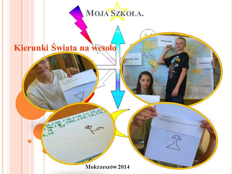M OJA S ZKOŁA. Kierunki Świata na wesoło Mokrzeszów 2014