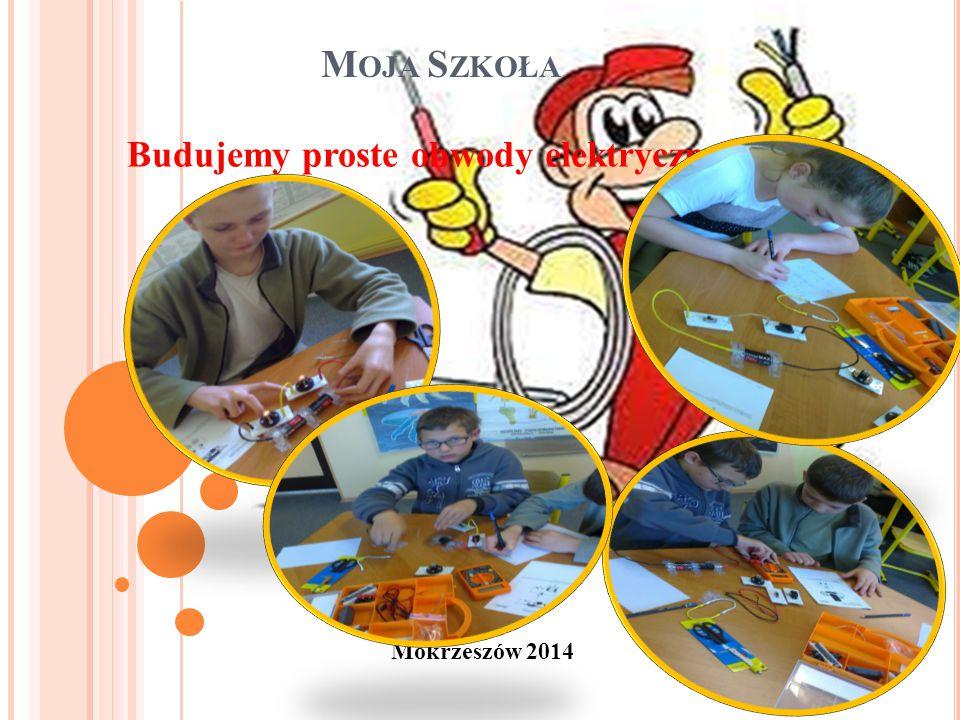 M OJA S ZKOŁA Mokrzeszów 2014 Budujemy proste obwody elektryczne