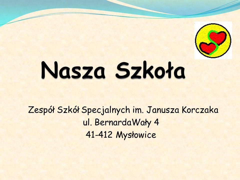 Zespół Szkół Specjalnych im. Janusza Korczaka ul. BernardaWały 4 41-412 Mysłowice