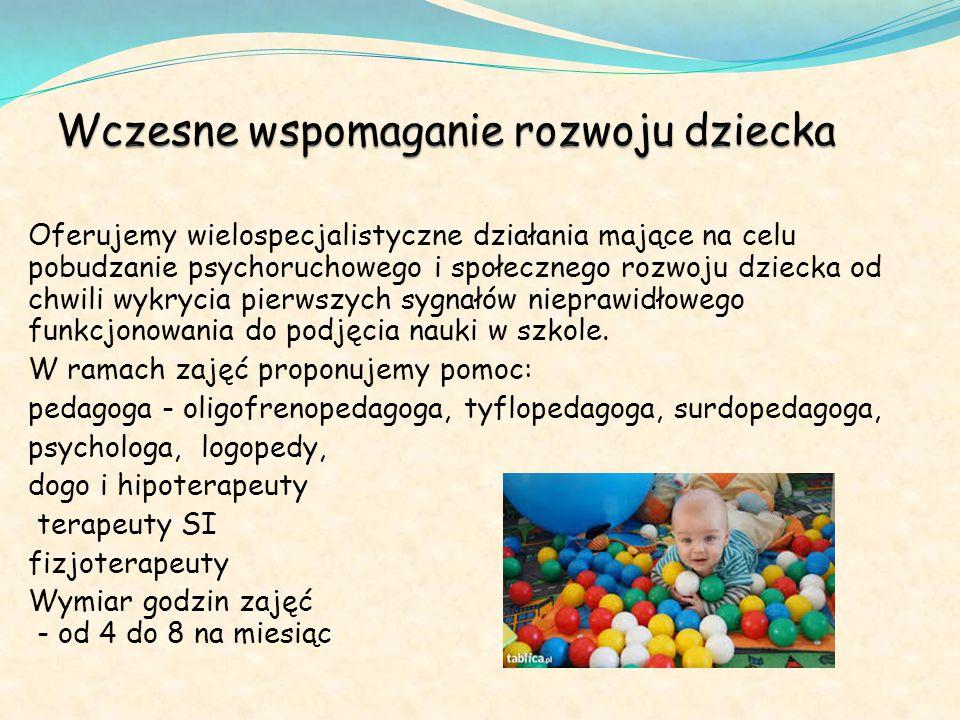 Oferujemy wielospecjalistyczne działania mające na celu pobudzanie psychoruchowego i społecznego rozwoju dziecka od chwili wykrycia pierwszych sygnałów nieprawidłowego funkcjonowania do podjęcia nauki w szkole.