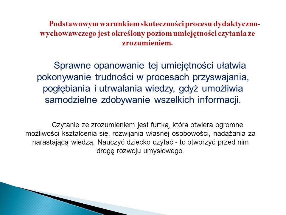 Podstawowym warunkiem skuteczności procesu dydaktyczno- wychowawczego jest określony poziom umiejętności czytania ze zrozumieniem.