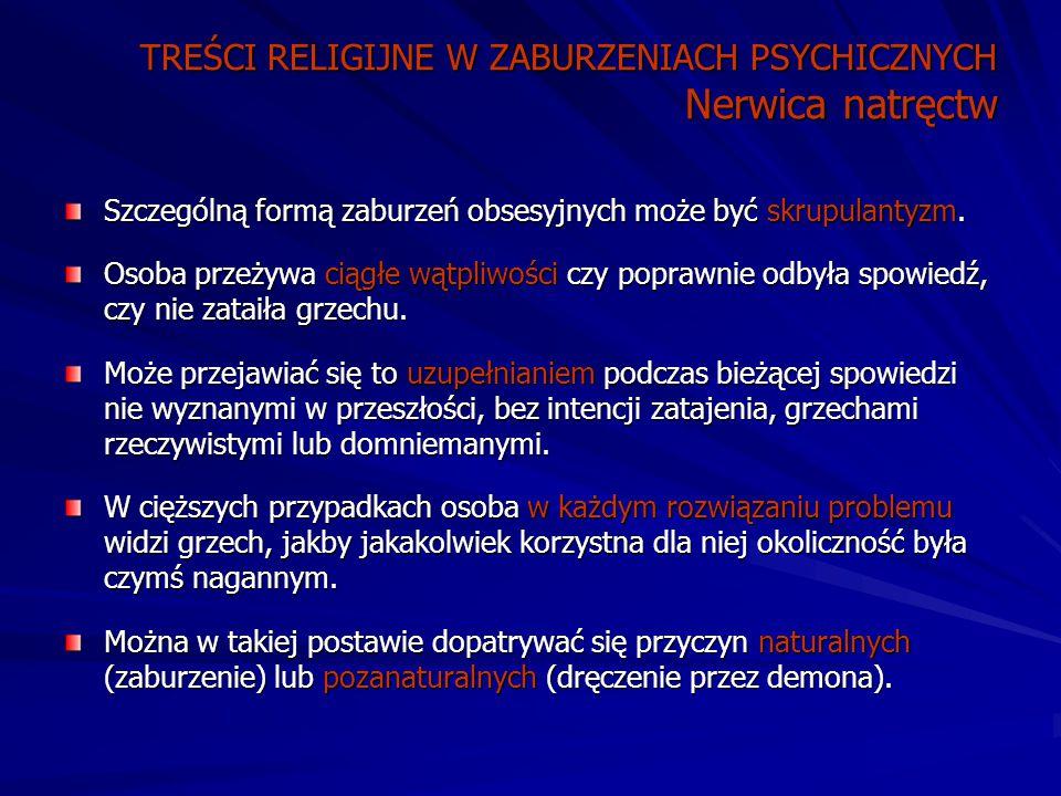 TREŚCI RELIGIJNE W ZABURZENIACH PSYCHICZNYCH Nerwica natręctw Szczególną formą zaburzeń obsesyjnych może być skrupulantyzm.