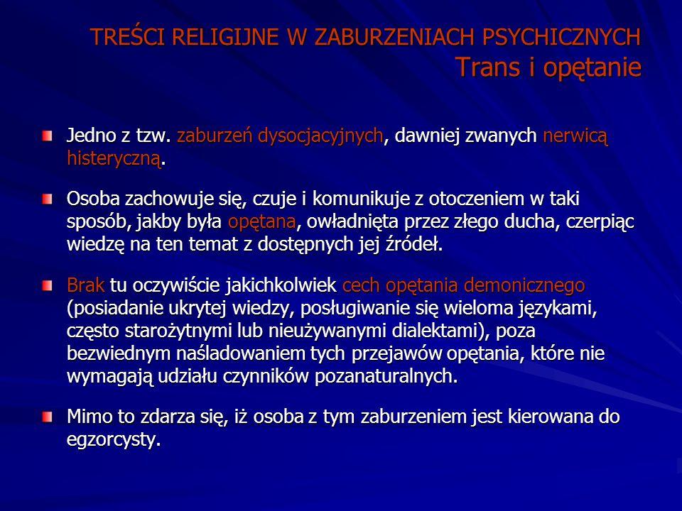 TREŚCI RELIGIJNE W ZABURZENIACH PSYCHICZNYCH Trans i opętanie Jedno z tzw.
