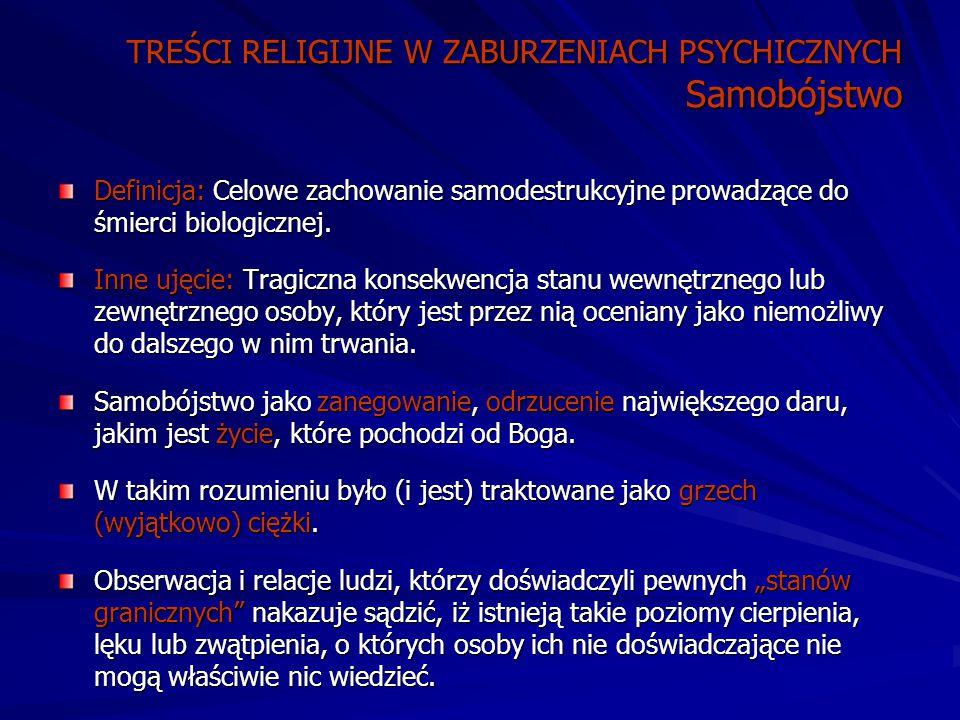 TREŚCI RELIGIJNE W ZABURZENIACH PSYCHICZNYCH Samobójstwo Definicja: Celowe zachowanie samodestrukcyjne prowadzące do śmierci biologicznej.