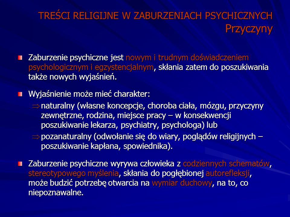 TREŚCI RELIGIJNE W ZABURZENIACH PSYCHICZNYCH Przyczyny Zaburzenie psychiczne jest nowym i trudnym doświadczeniem psychologicznym i egzystencjalnym, skłania zatem do poszukiwania także nowych wyjaśnień.