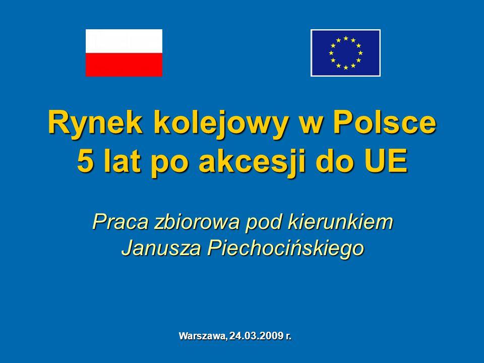 Rynek kolejowy w Polsce 5 lat po akcesji do UE Praca zbiorowa pod kierunkiem Janusza Piechocińskiego Warszawa, 24.03.2009 r.