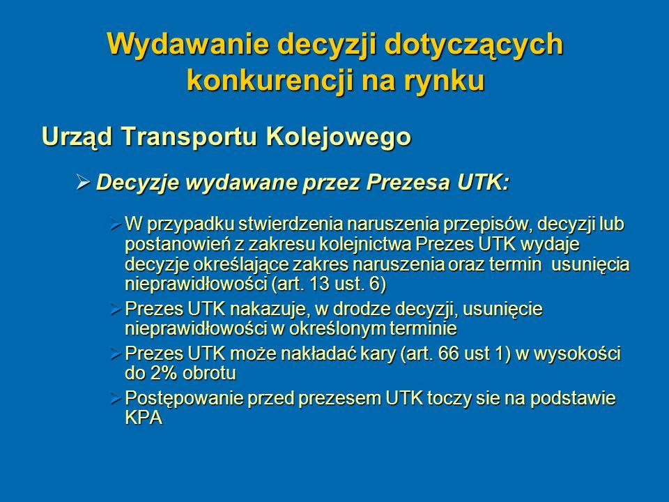 Wydawanie decyzji dotyczących konkurencji na rynku Urząd Transportu Kolejowego  Decyzje wydawane przez Prezesa UTK:  W przypadku stwierdzenia narusz