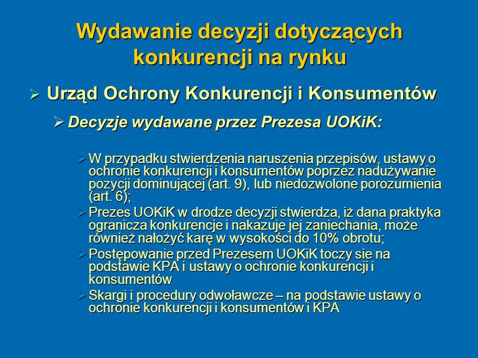 Wydawanie decyzji dotyczących konkurencji na rynku  Urząd Ochrony Konkurencji i Konsumentów  Decyzje wydawane przez Prezesa UOKiK:  W przypadku stw