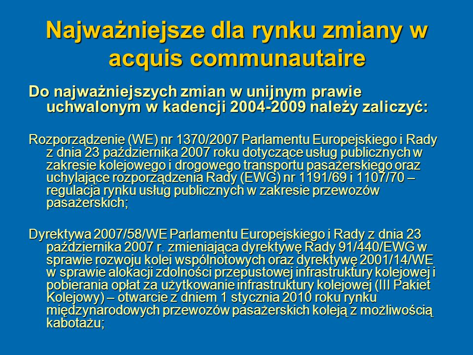Najważniejsze dla rynku zmiany w acquis communautaire Do najważniejszych zmian w unijnym prawie uchwalonym w kadencji 2004-2009 należy zaliczyć: Rozpo