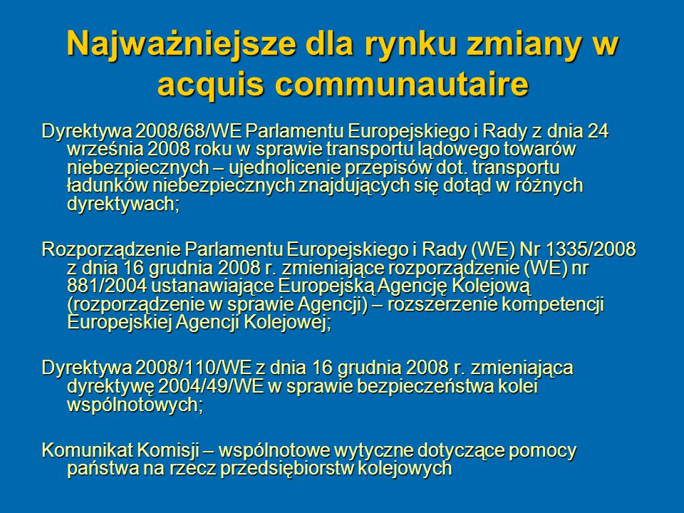 Najważniejsze dla rynku zmiany w prawodawstwie RP Do Unii Europejskiej Polska weszła z dwiema podstawowymi ustawami regulującymi transport kolejowy, tj.