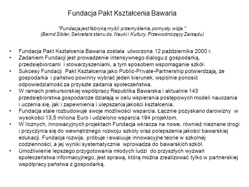 Fundacja Pakt Kształcenia Bawaria Fundacja jest fabryką myśli: przemyślenia, pomysły, wizje. (Bernd Sibler, Sekretarz stanu ds.