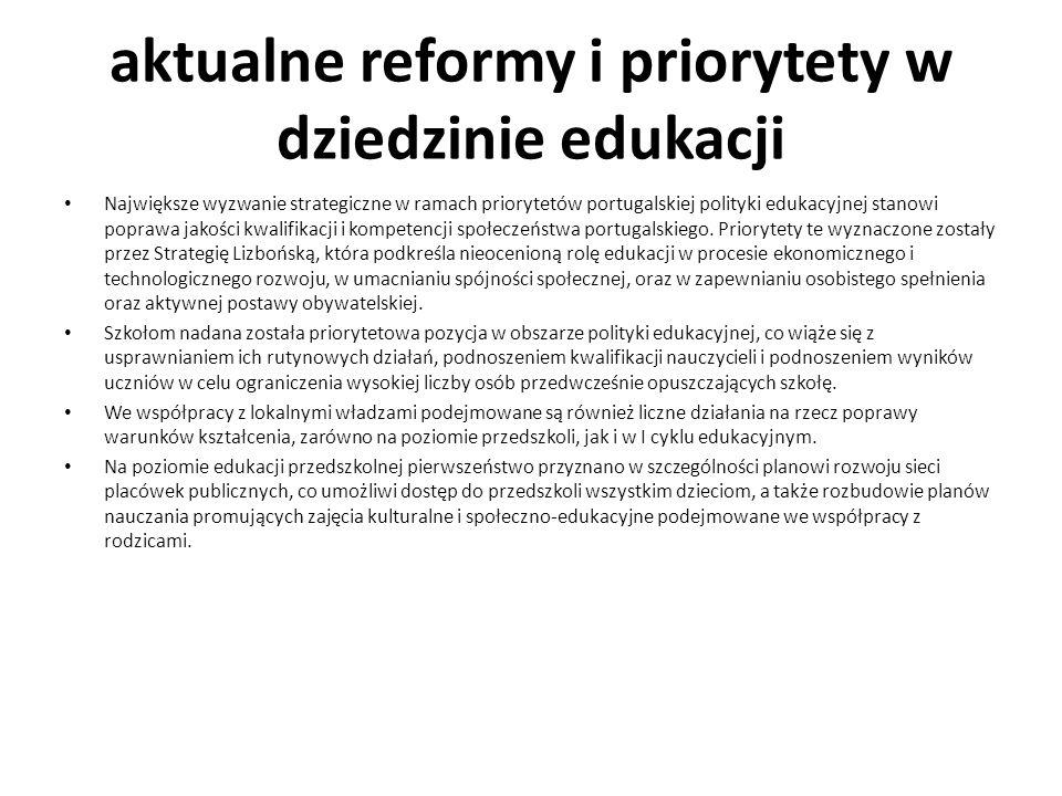 aktualne reformy i priorytety w dziedzinie edukacji Największe wyzwanie strategiczne w ramach priorytetów portugalskiej polityki edukacyjnej stanowi p