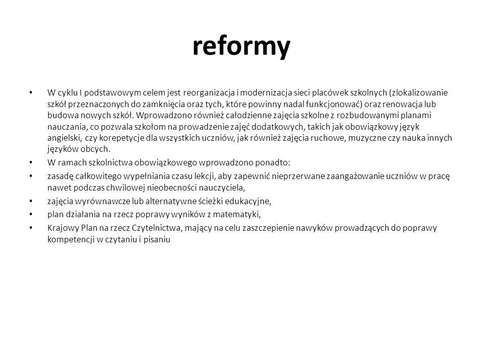reformy W cyklu I podstawowym celem jest reorganizacja i modernizacja sieci placówek szkolnych (zlokalizowanie szkół przeznaczonych do zamknięcia oraz