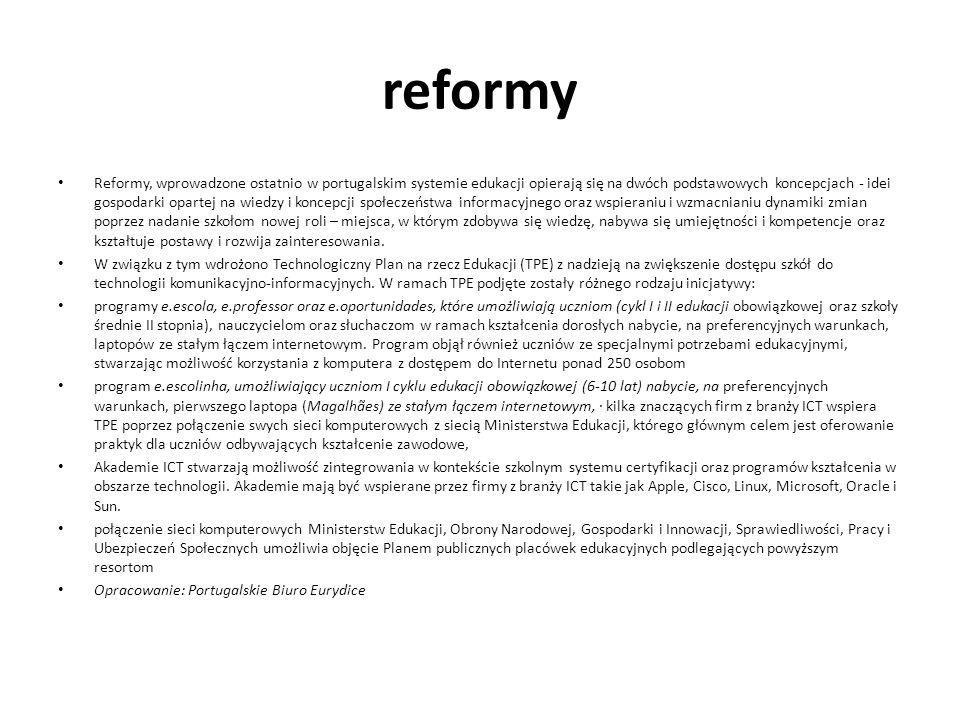 reformy Reformy, wprowadzone ostatnio w portugalskim systemie edukacji opierają się na dwóch podstawowych koncepcjach - idei gospodarki opartej na wie