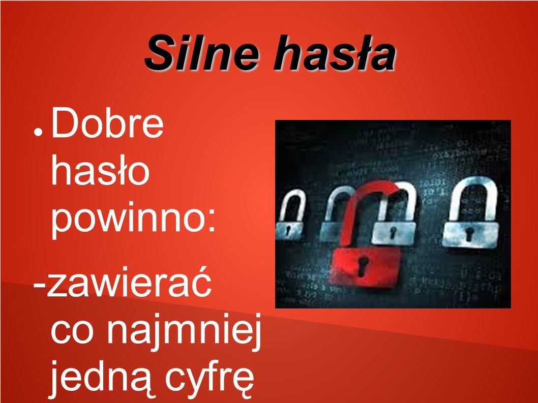 Silne hasła ● Dobre hasło powinno: -zawierać co najmniej jedną cyfrę -zawierać co najmniej jedną dużą literę -składać się z co najmniej jednego symbol