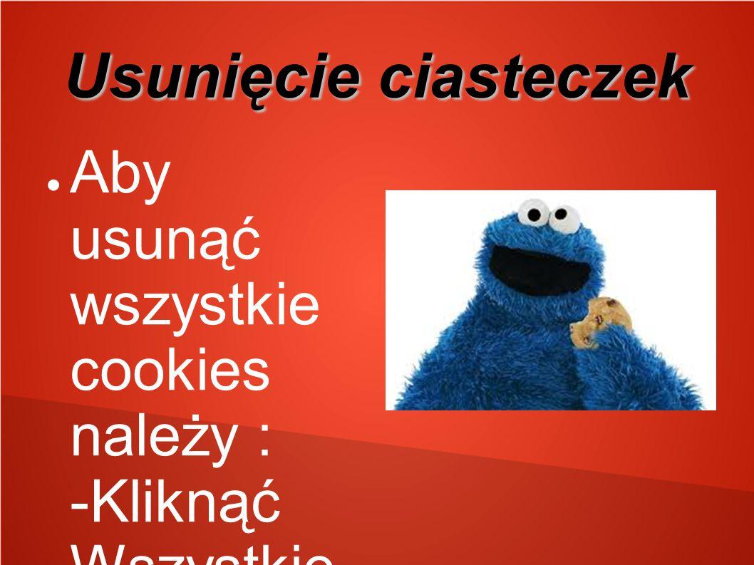 Usunięcie ciasteczek ● Aby usunąć wszystkie cookies należy : -Kliknąć Wszystkie pliki cookie i dane stron, by otworzyć okno dialogowe Pliki cookie i d