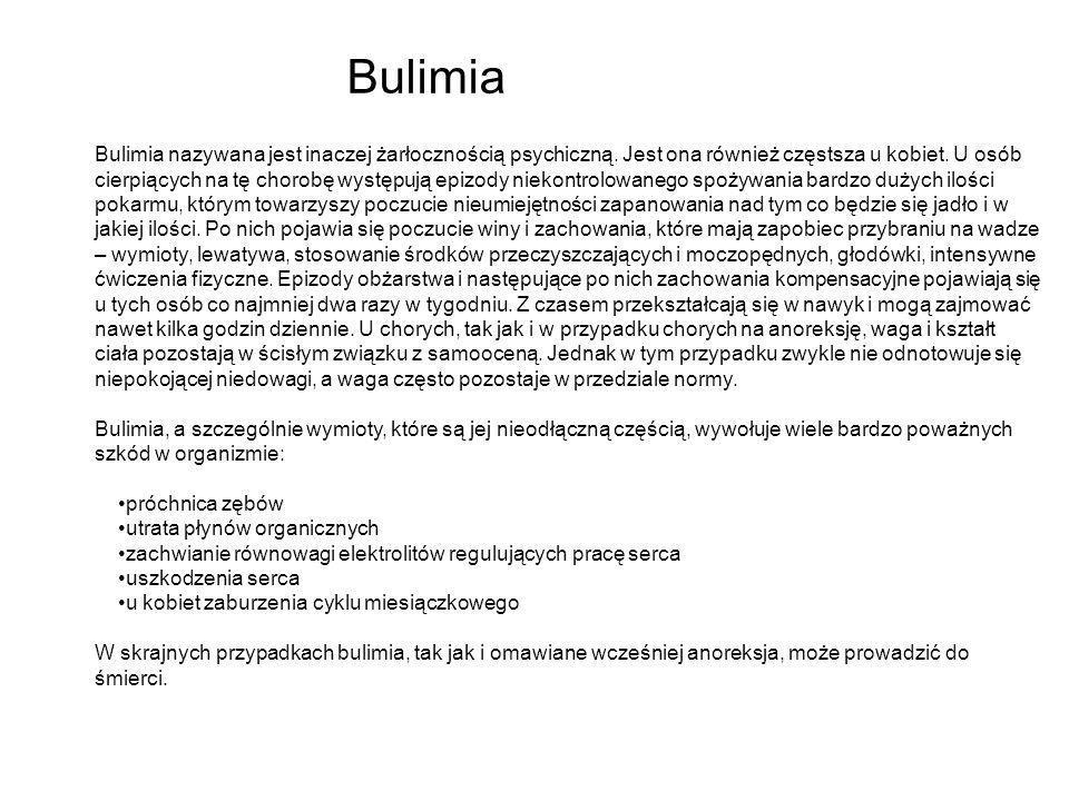 Bulimia Bulimia nazywana jest inaczej żarłocznością psychiczną. Jest ona również częstsza u kobiet. U osób cierpiących na tę chorobę występują epizody