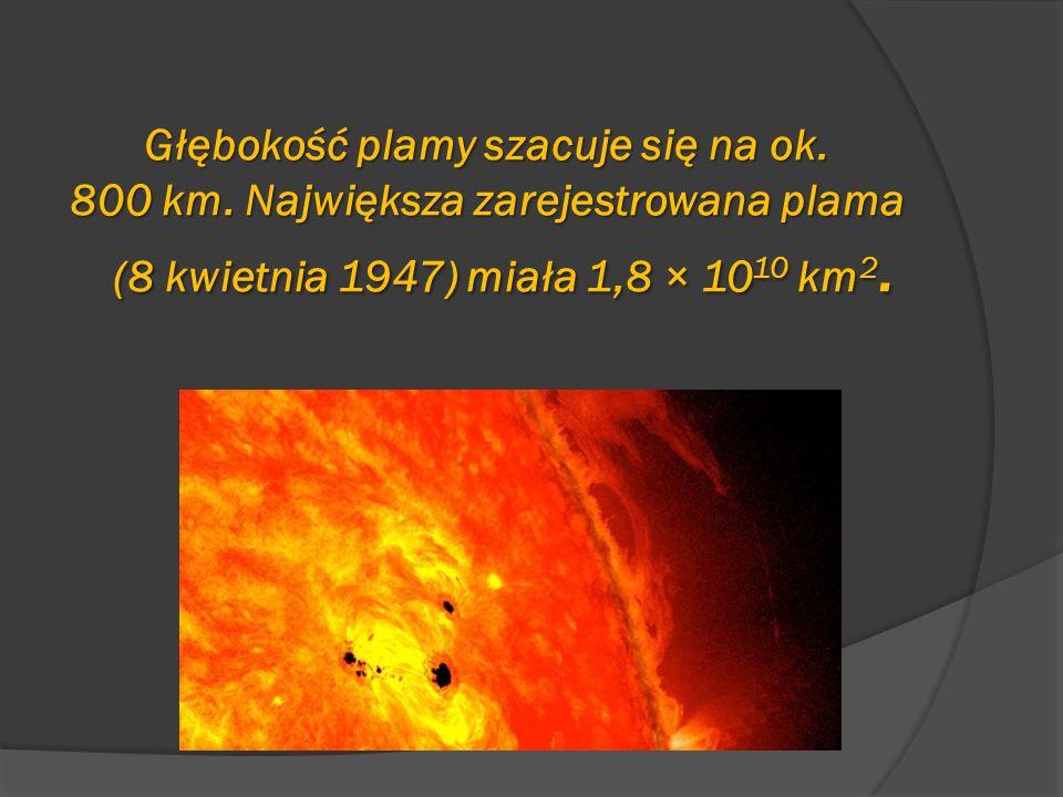 Głębokość plamy szacuje się na ok. 800 km. Największa zarejestrowana plama (8 kwietnia 1947) miała 1,8 × 10 10 km 2.