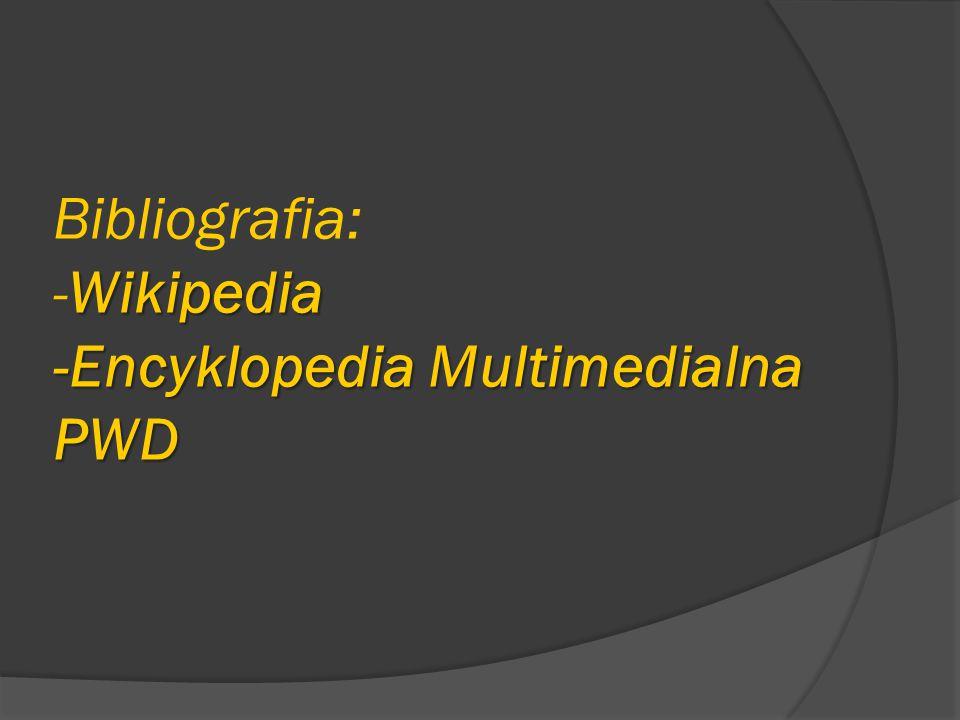 Wikipedia -Encyklopedia Multimedialna PWD Bibliografia: -Wikipedia -Encyklopedia Multimedialna PWD