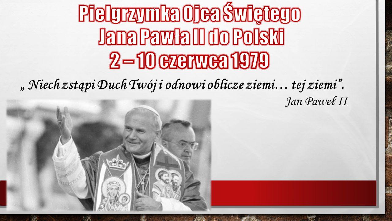 """"""" Niech zstąpi Duch Twój i odnowi oblicze ziemi… tej ziemi"""". Jan Paweł II"""