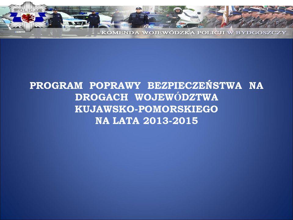 PROGRAM POPRAWY BEZPIECZEŃSTWA NA DROGACH WOJEW Ó DZTWA KUJAWSKO-POMORSKIEGO NA LATA 2013-2015