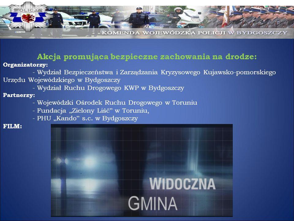 Akcja promująca bezpieczne zachowania na drodze: Organizatorzy: - Wydział Bezpieczeństwa i Zarządzania Kryzysowego Kujawsko-pomorskiego Urzędu Wojew ó